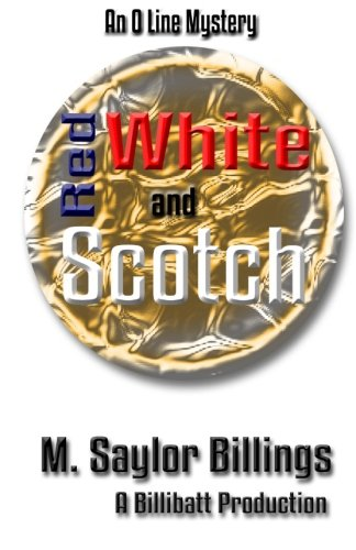 Red, White, and Scotch: An O Line Mystery: M. Saylor Billings