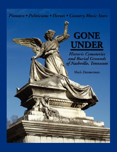 9780985869205: Gone Under: Historic Cemeteries and Burial Grounds of Nashville, Tennessee (Volume 1)