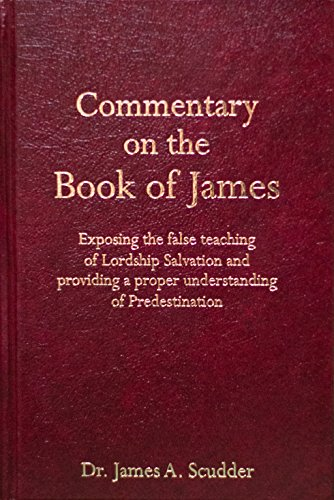 Commentary on the Book of James: Exposing the false teaching of Lordship Salvation, and providing a...