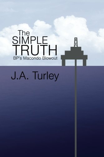 The Simple Truth: BP's Macondo Blowout: Turley, J. A.