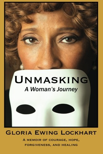 9780985881801: Unmasking: A Woman's Journey: A Memoir of Courage, Hope, Forgiveness, And Healing