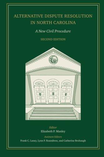 Alternative Dispute Resolution in North Carolina: A: Elizabeth P. Manley