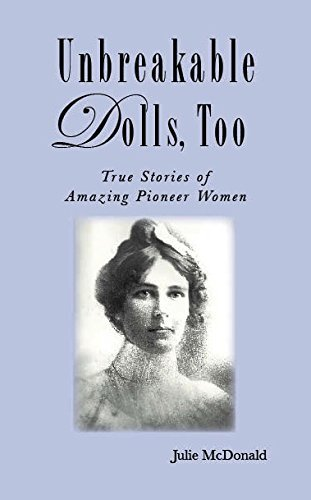 Unbreakable Dolls, Too: True Stories of Amazing Pioneer Women