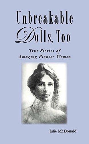 9780985895204: Unbreakable Dolls, Too (True Stories of Amazing Pioneer Women)