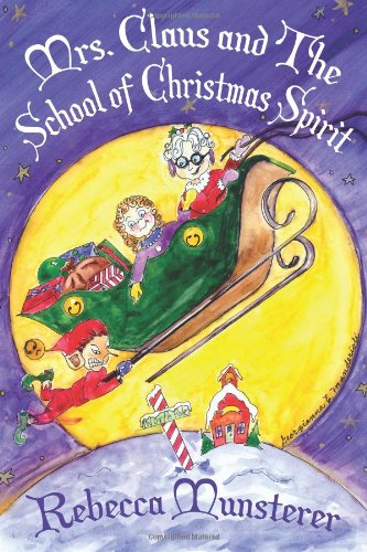 Mrs. Claus and The School of Christmas Spirit: A Kat McGee Story (Volume 1): Munsterer, Rebecca