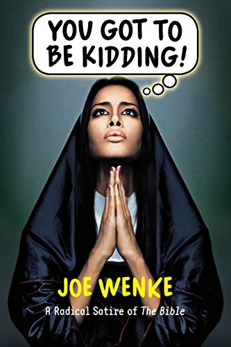 9780985900205: You Got to Be Kidding! A Radical Satire of The Bible