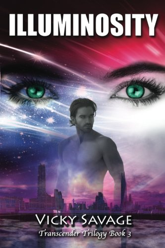 Illuminosity: Transcender Trilogy Book 3 (Volume 3): Savage, Vicky
