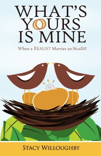 9780985917609: What's Yours is Mine - When a Realist Marries and Idealist