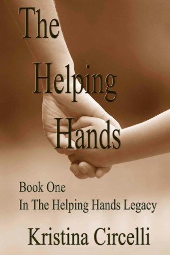 The Helping Hands: Book One In The Helping Hands Series: Kristina Circelli