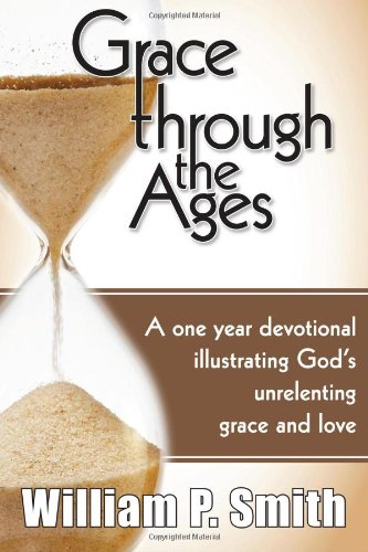 9780985921958: Grace through the Ages: A one year devotional illustrating God's unrelenting grace and love