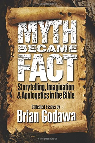 9780985930967: Myth Became Fact: Storytelling, Imagination, and Apologetics in the Bible