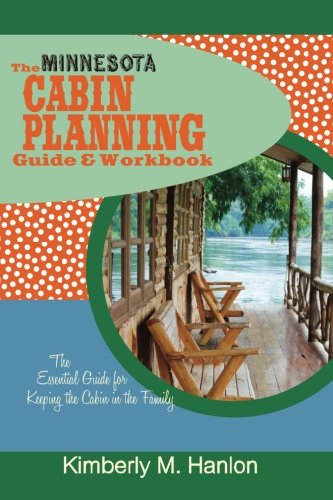 9780985933715: The Minnesota Cabin Planning Guide & Workbook: The Essential Guide for Keeping the Cabin in the Family