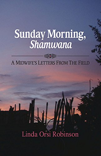 Sunday Morning, Shamwana: A Midwife's Letters from the Field (SIGNED): Robinson, Linda Orsi