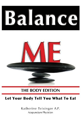 Balance Me: The Body Edition - Let Your Body Tell You What to Eat: Katherine Teisinger