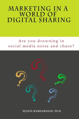 Marketing in a World of Digital Sharing: Are you drowning in social media noise and chaos?: ...