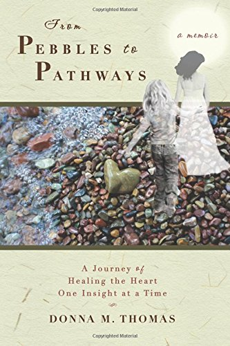 From Pebbles to Pathways: A Journey of Healing the Heart One Insight at a Time: Thomas, Donna M