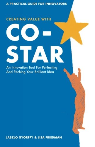 9780985941901: Creating Value with CO-STAR: An Innovation Tool for Perfecting and Pitching Your Brilliant Idea