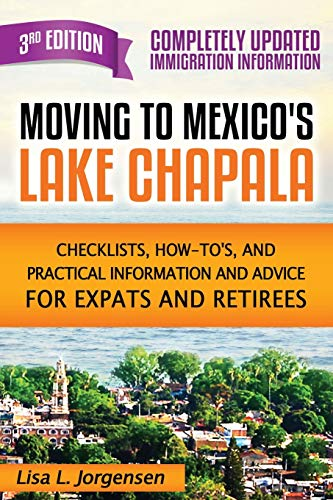 Moving to Mexico's Lake Chapala 3rd Edition: Checklists, How-tos, and Practical Information ...
