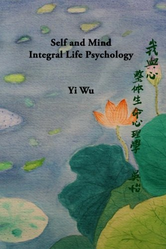 Self and Mind Integral Life Psychology: Dr Yi Wu