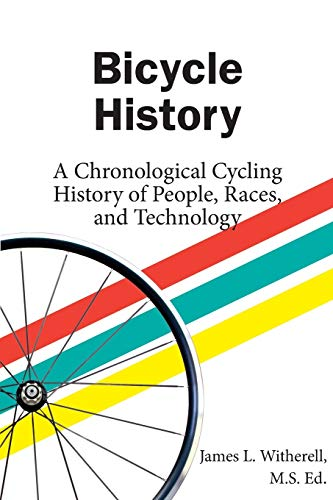 Bicycle History: A Chronological Cycling History of: James L. Witherell