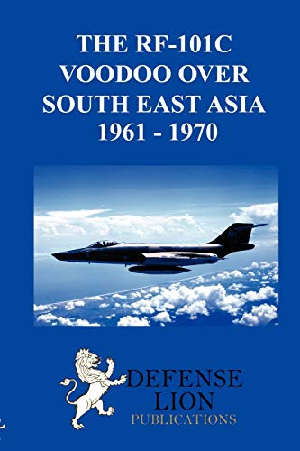 9780985973018: THE RF-101 VOODOO OVER SOUTH EAST ASIA 1961 - 1970