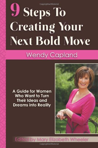 9780985976200: 9 Steps To Creating Your Next Bold Move: A Guide For Women Who Want To Turn Their Ideas And Dreams Into Reality