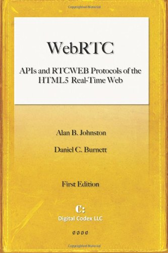 WebRTC: APIs and RTCWEB Protocols of the HTML5 Real-Time Web: Johnston, Alan B.; Burnett, Daniel C.