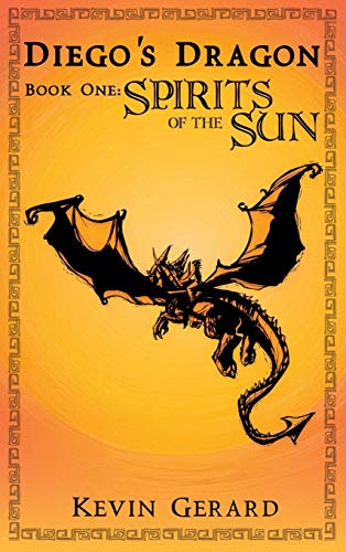 9780985980221: Diego's Dragon, Book One: Spirits of the Sun