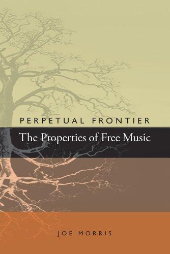 Perpetual Frontier: The Properties of Free Music: Morris, Joe