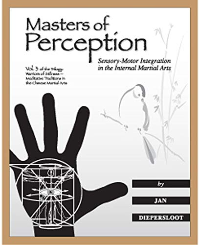 9780985986506: Masters of Perception: Sensory-Motor Integration in the Internal Martial Arts (Warriors of Stillness Trilogy)