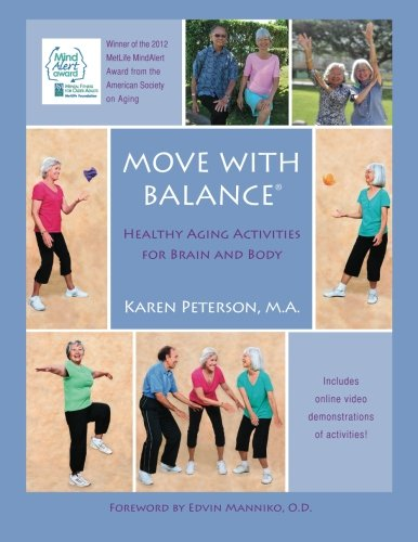 Move With Balance: Healthy Aging Activities for Brain and Body: Peterson MA, Karen Anne