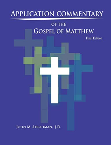 Application Commentary of the Gospel of Matthew, Revised Edition: John Strohman J. D.