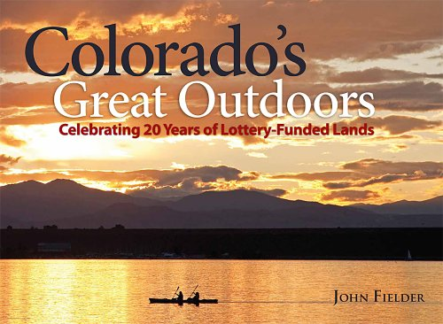9780986000423: Colorado's Great Outdoors: Celebrating 20 Years of Lottery-Funded Lands