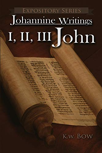 I, II, III John: A Literary Commentary on the Books of John (Expository): Kenneth W Bow
