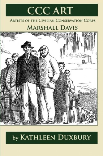 CCC Art: Artists of the Civilian Conservation Corps - Marshall Davis: Kathleen Duxbury