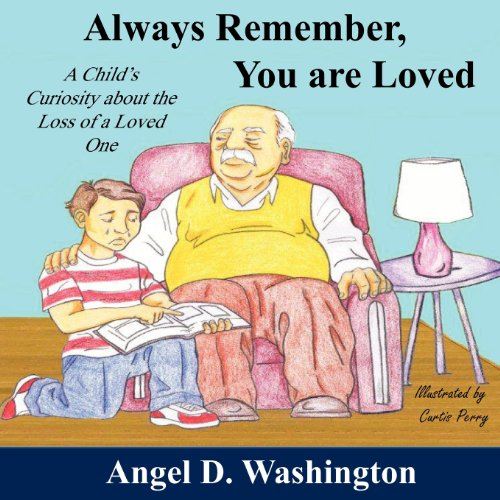 Always Remember You are Loved: A Child: Angel D Washington