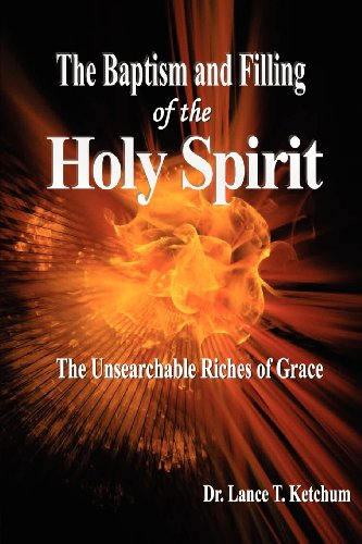 The Baptism and Filling of the Holy Spirit: Ketchum, Lance T