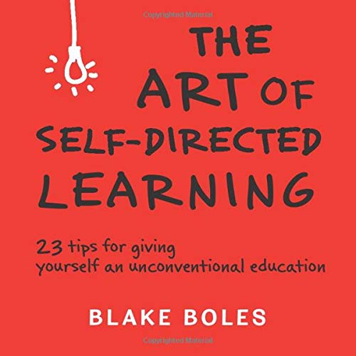 9780986011955: The Art of Self-Directed Learning: 23 Tips for Giving Yourself an Unconventional Education