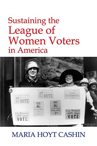 SUSTAINING THE LEAGUE OF WOMEN VOTERS IN AMERICA: Cashin, Maria Hoyt