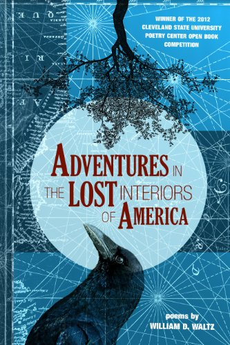 9780986025716: Adventures in the Lost Interiors of America (Cleveland State University Poetry Center: New Poetry)