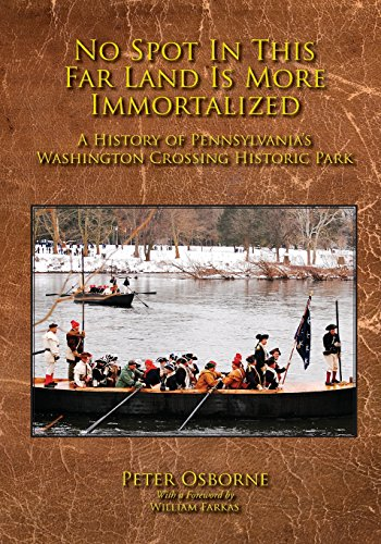 9780986030529: No Spot in This Far Land Is More Immortalized: A History of Pennsylvania's Washington Crossing Historic Park