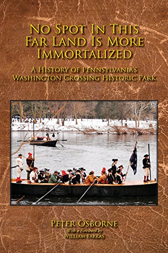 No Spot in This Far Land Is More Immortalized: A History of Pennsylvania's Washington Crossing...