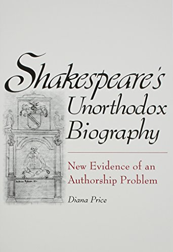 SHAKESPEARE'S UNORTHODOX BIOGRAPHY - NEW EVIDENCE OF AN AUTHORSHIP PROBLEM.: Price, Diana