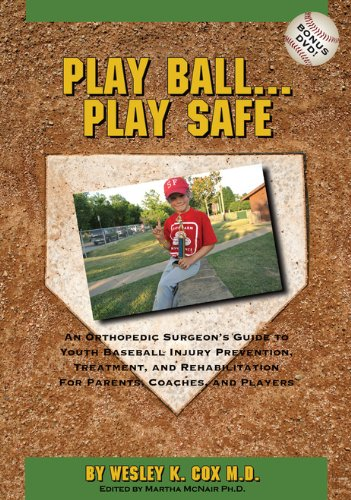 9780986034503: Play Ball...Play Safe (An Orthopedic Surgeon's Guide to Youth Baseball: Injury Prevention, Treatment, and Rehabilitation For Parents, Coaches, and Players)