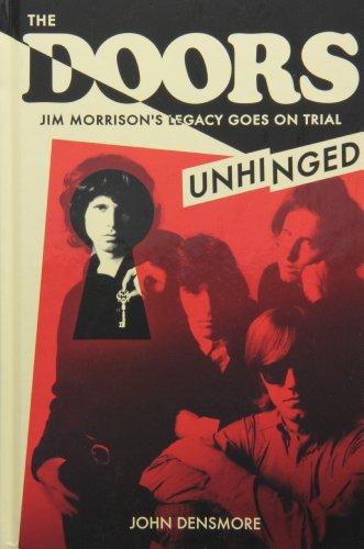 The Doors Unhinged: Jim Morrions's Legacy Goes on Trial: Densmore, John
