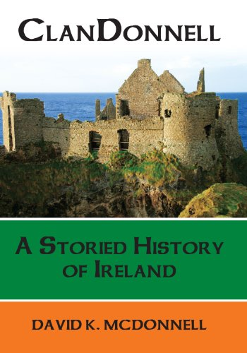 ClanDonnell: A Storied History of Ireland: David K. McDonnell