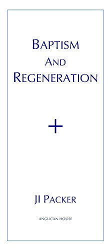Baptism and Regeneration: Packer, J.I.