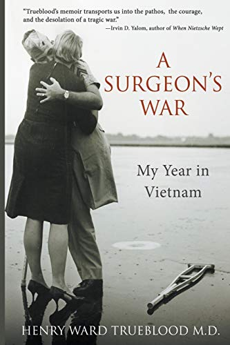 A Surgeon's War: My Year in Vietnam: Henry Ward Trueblood M.D.