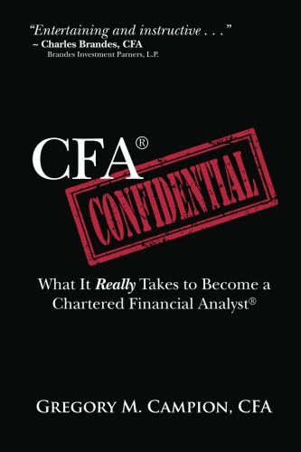 CFA Confidential: What It Really Takes to: Gregory M Campion