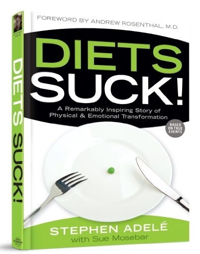 Diets Suck! A Remarkably Inspiring Story of Physical & Emotional Transformation: Stephen Adel�;...
